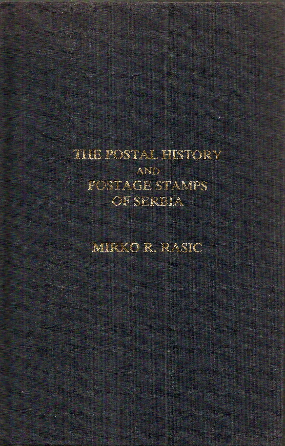 THE POSTAL HISTORY AND POSTAGE STAMPS OF SERBIA, Mirko Rasic, 1979 (hardback)